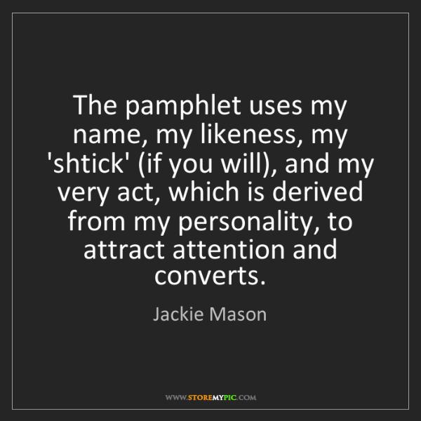 Jackie Mason: The pamphlet uses my name, my likeness, my 'shtick' (if...