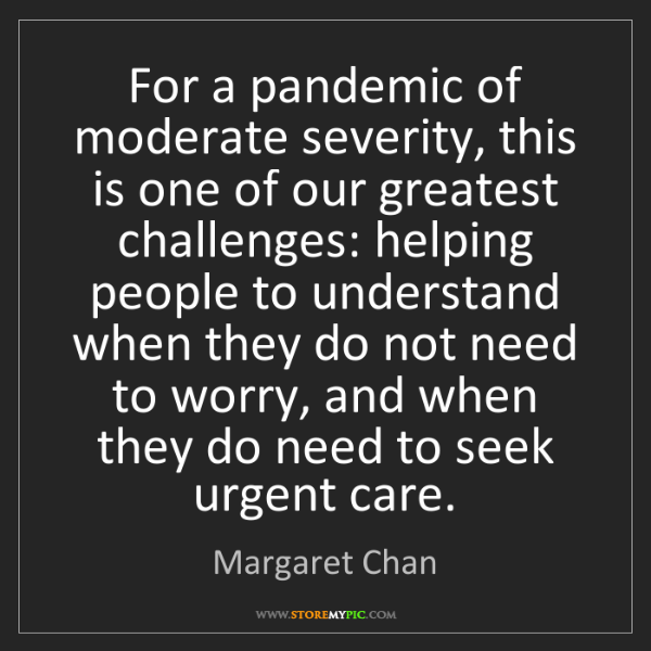 Margaret Chan: For a pandemic of moderate severity, this is one of our...