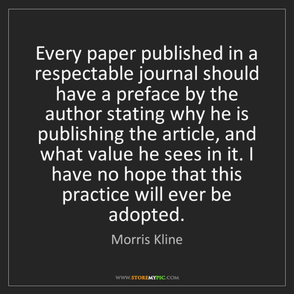 Morris Kline: Every paper published in a respectable journal should...