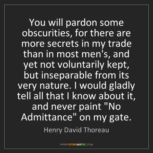 Henry David Thoreau: You will pardon some obscurities, for there are more...
