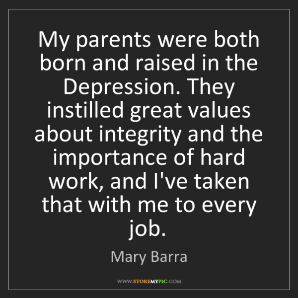 Mary Barra: My parents were both born and raised in the Depression....