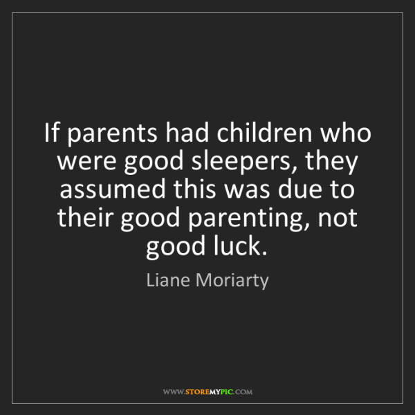 Liane Moriarty: If parents had children who were good sleepers, they...