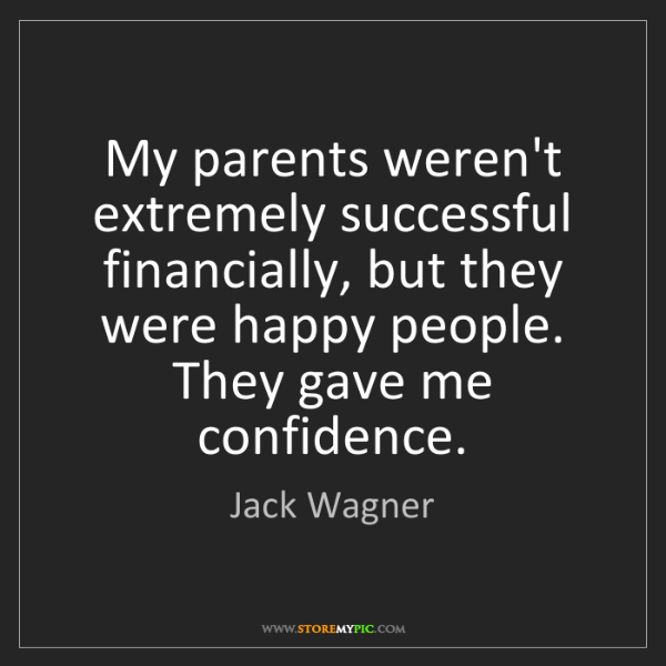 Jack Wagner: My parents weren't extremely successful financially,...