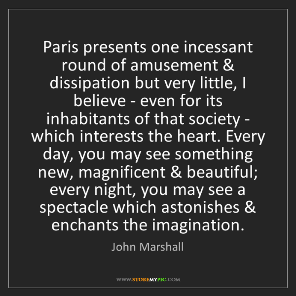 John Marshall: Paris presents one incessant round of amusement & dissipation...