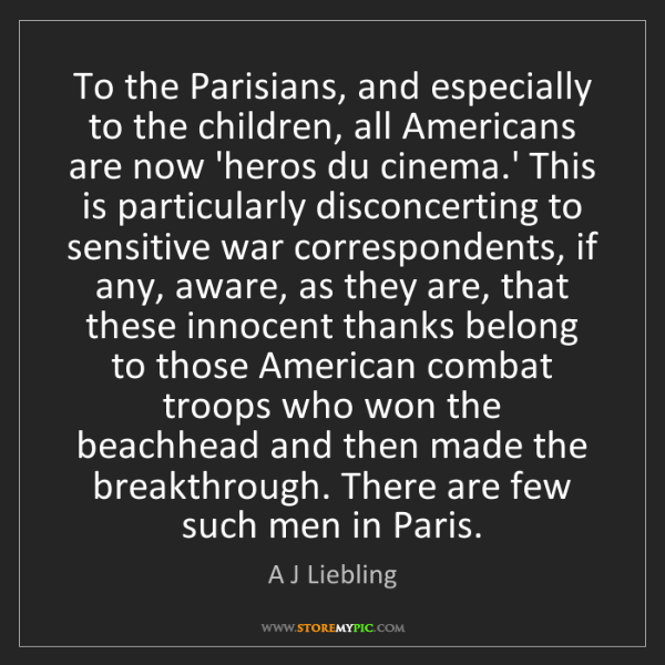 A J Liebling: To the Parisians, and especially to the children, all...