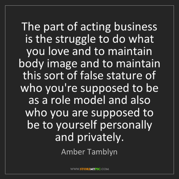 Amber Tamblyn: The part of acting business is the struggle to do what...