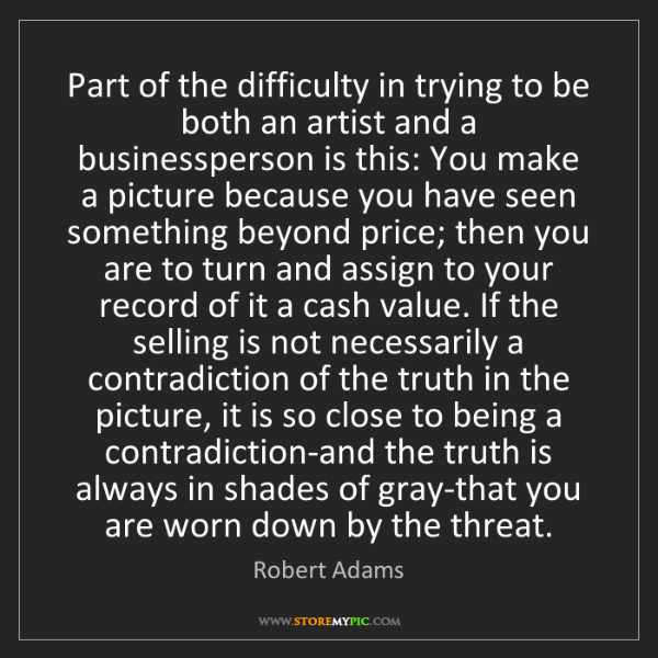 Robert Adams: Part of the difficulty in trying to be both an artist...