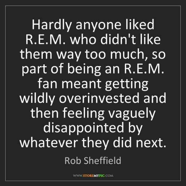 Rob Sheffield: Hardly anyone liked R.E.M. who didn't like them way too...