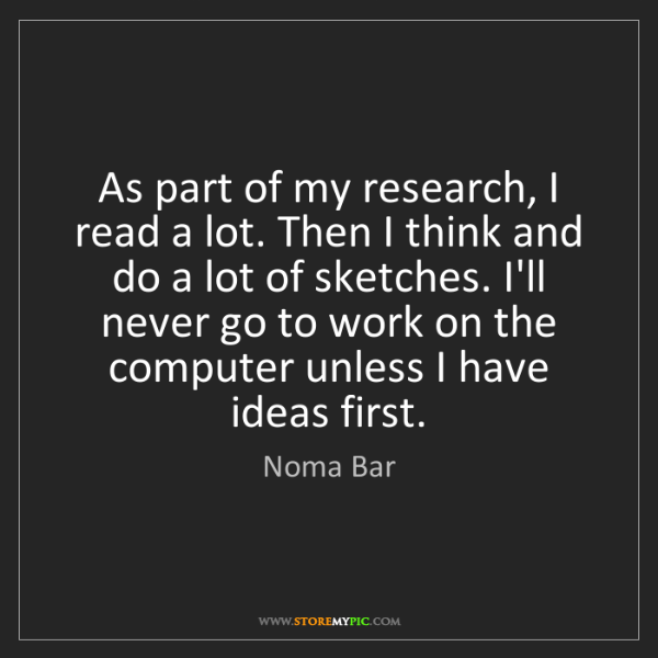 Noma Bar: As part of my research, I read a lot. Then I think and...