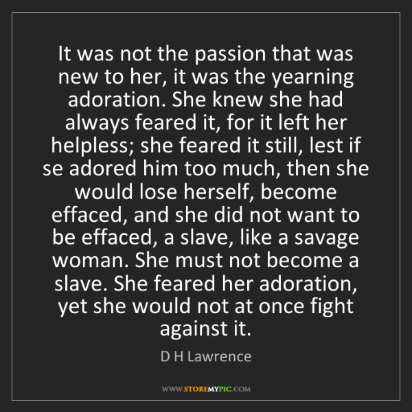D H Lawrence: It was not the passion that was new to her, it was the...