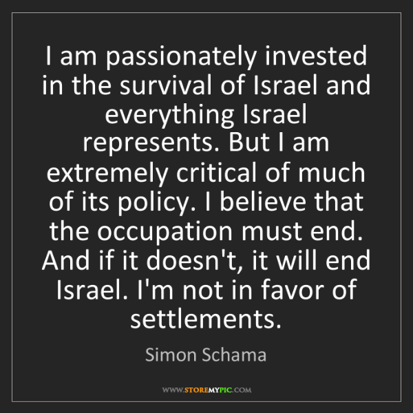Simon Schama: I am passionately invested in the survival of Israel...