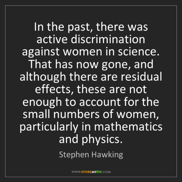 Stephen Hawking: In the past, there was active discrimination against...