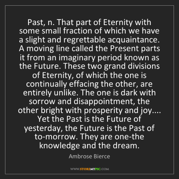 Ambrose Bierce: Past, n. That part of Eternity with some small fraction...