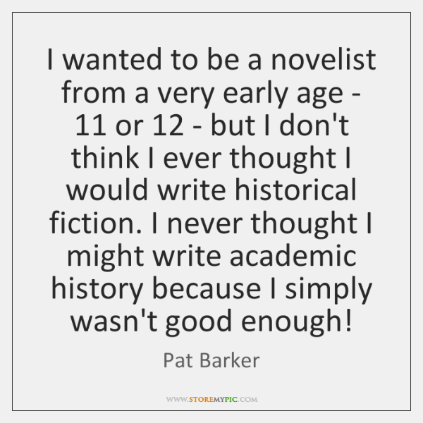 I wanted to be a novelist from a very early age - 11 ...
