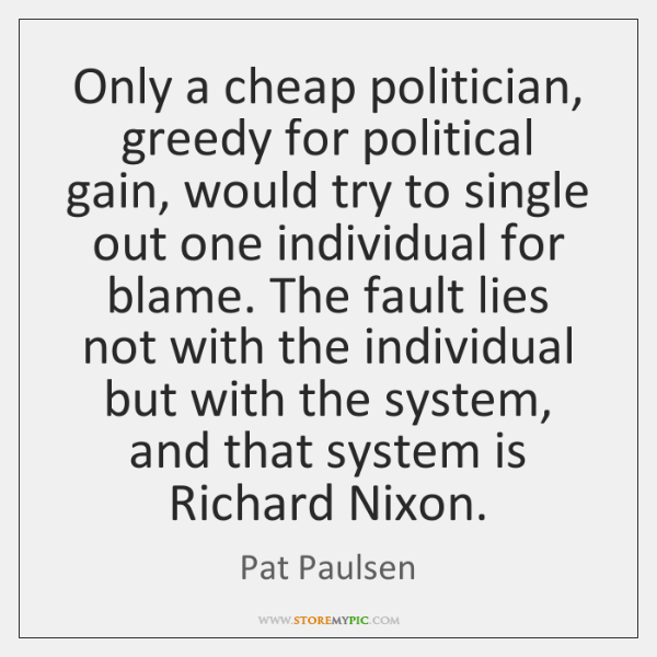 Only a cheap politician, greedy for political gain, would try to single ...