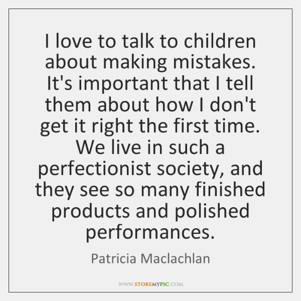 I love to talk to children about making mistakes. It's important that ...