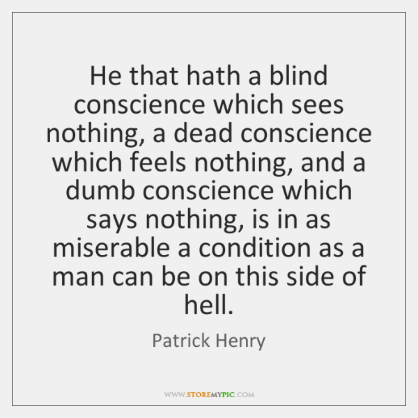 He that hath a blind conscience which sees nothing, a dead conscience ...