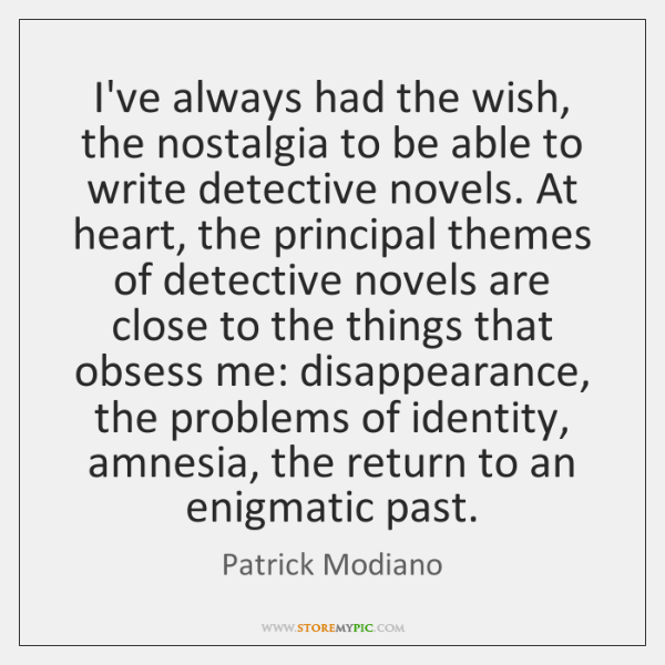 I've always had the wish, the nostalgia to be able to write ...