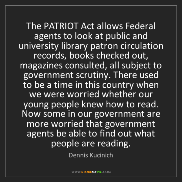 Dennis Kucinich: The PATRIOT Act allows Federal agents to look at public...