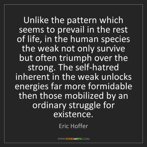 Eric Hoffer: Unlike the pattern which seems to prevail in the rest...
