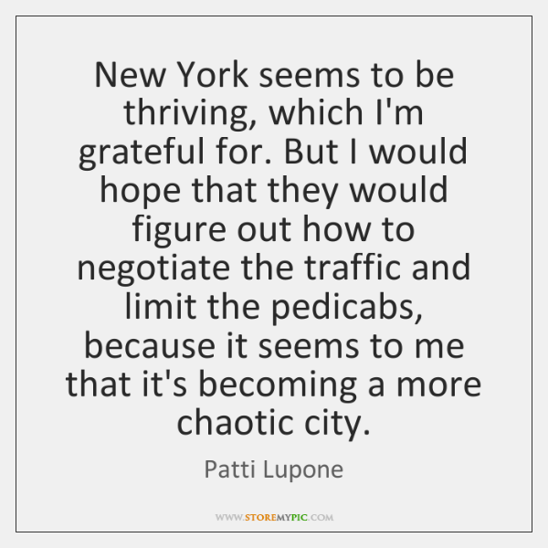 New York seems to be thriving, which I'm grateful for. But I ...