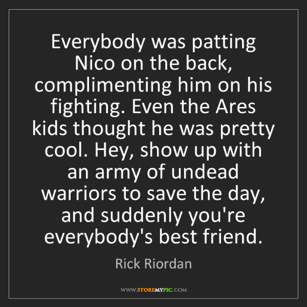 Rick Riordan: Everybody was patting Nico on the back, complimenting...