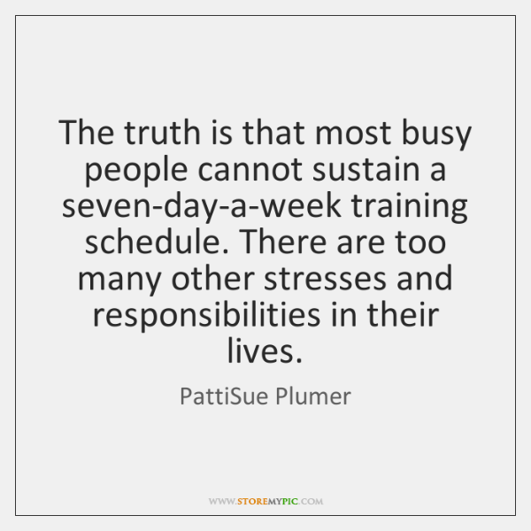 The truth is that most busy people cannot sustain a seven-day-a-week training ...
