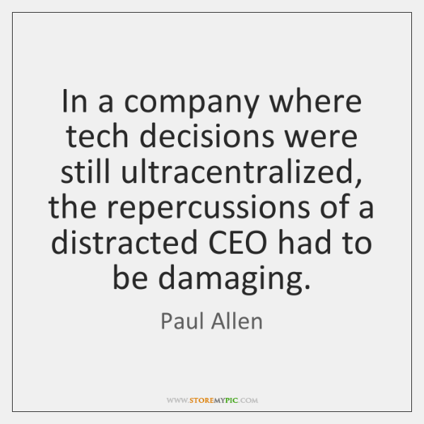 In a company where tech decisions were still ultracentralized, the repercussions of ...