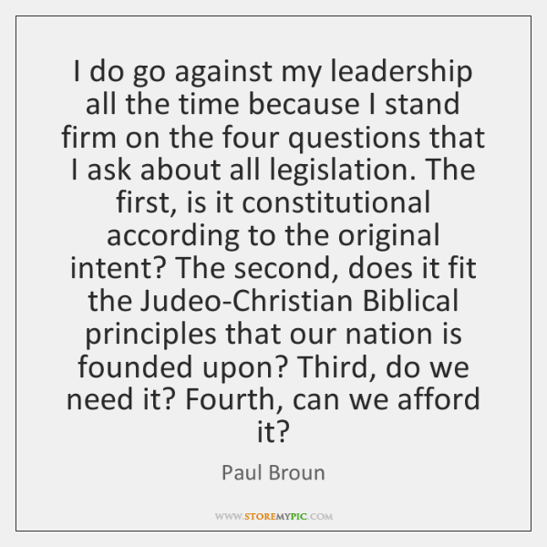 I do go against my leadership all the time because I stand ...