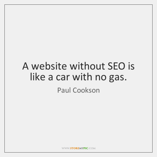 A website without SEO is like a car with no gas.