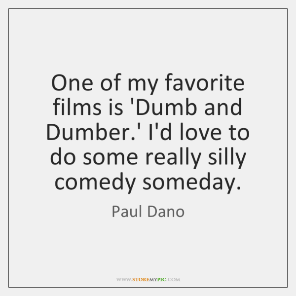 One of my favorite films is 'Dumb and Dumber.' I'd love ...