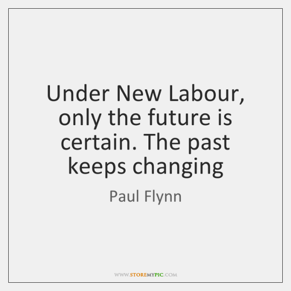 Under New Labour, only the future is certain. The past keeps changing