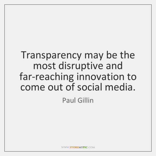 Transparency may be the most disruptive and far-reaching innovation to come out ...