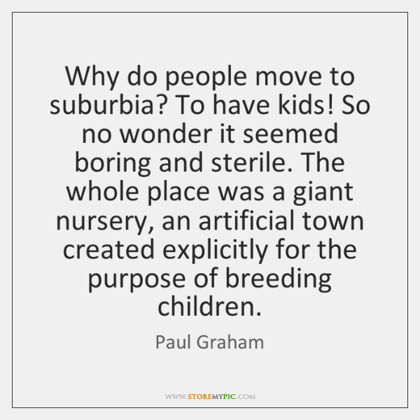 Why do people move to suburbia? To have kids! So no wonder ...