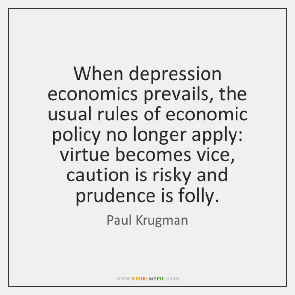 When depression economics prevails, the usual rules of economic policy no longer ...