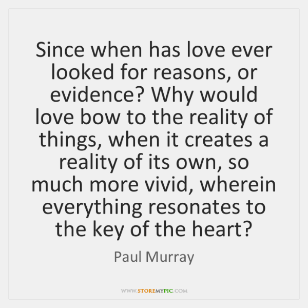 Since when has love ever looked for reasons, or evidence? Why would ...