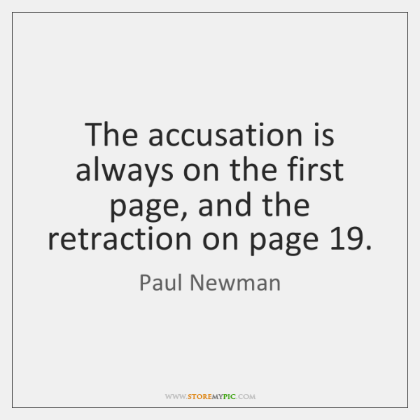 The accusation is always on the first page, and the retraction on ...