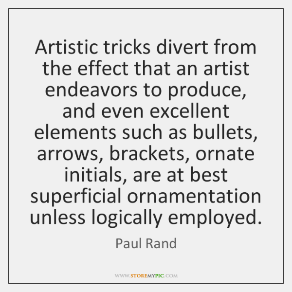 Artistic tricks divert from the effect that an artist endeavors to produce, ...