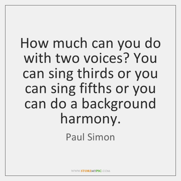How much can you do with two voices? You can sing thirds ...
