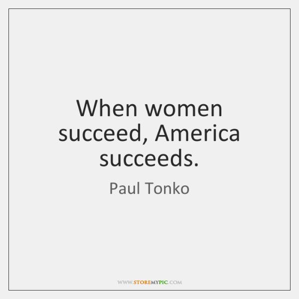 When women succeed, America succeeds.