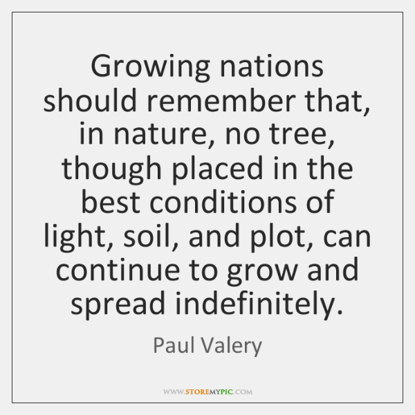 Growing nations should remember that, in nature, no tree, though placed in ...