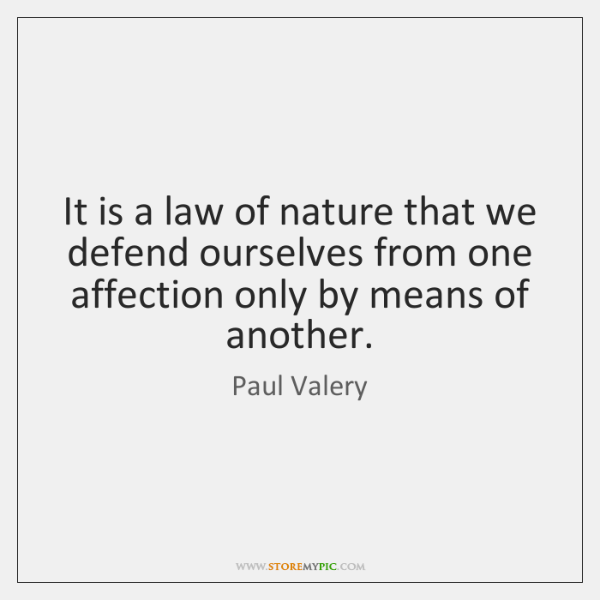It is a law of nature that we defend ourselves from one ...