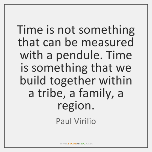 Time is not something that can be measured with a pendule. Time ...