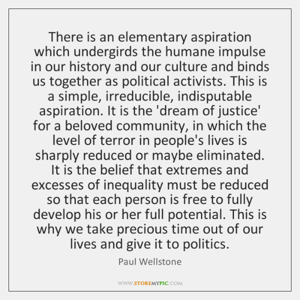 There is an elementary aspiration which undergirds the humane impulse in our ...