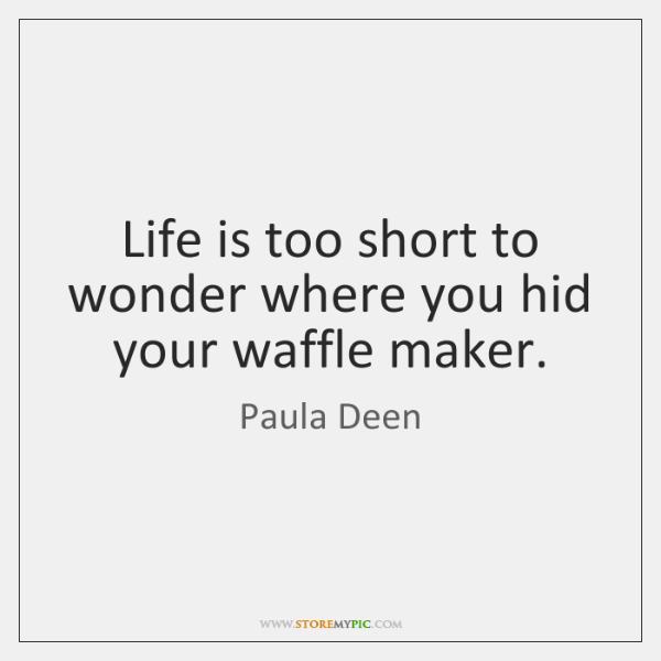 Life is too short to wonder where you hid your waffle maker.