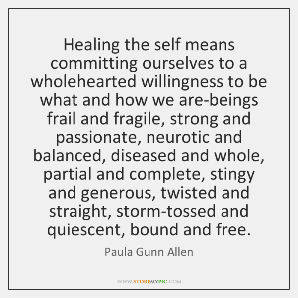 Healing the self means committing ourselves to a wholehearted willingness to be ...