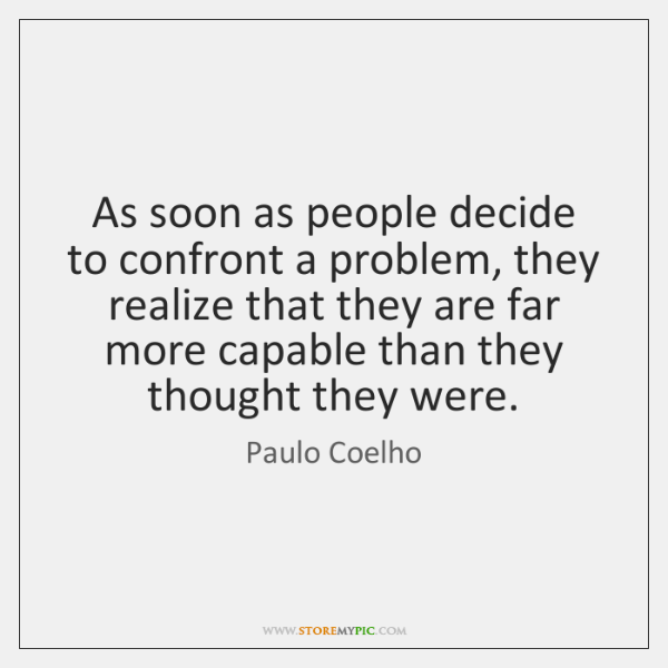 As soon as people decide to confront a problem, they realize that ...