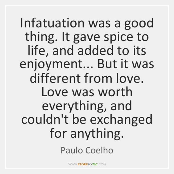 Infatuation was a good thing. It gave spice to life, and added ...