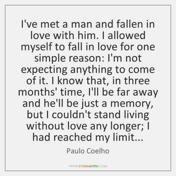 I've met a man and fallen in love with him. I allowed ...