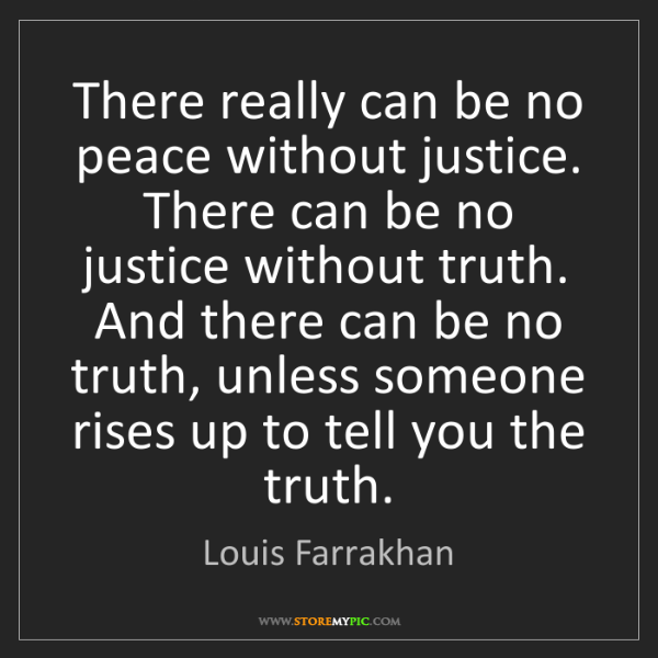 Louis Farrakhan: There really can be no peace without justice. There can...